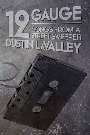 12 Gauge Songs From A Street Sweeper Dustin Lavalley Poster