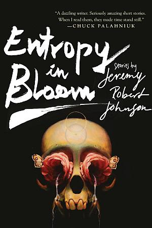 Entropy In Bloom Stories Jeremy Robert Johnson Poster
