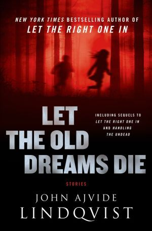 Let The Old Dreams Die John Ajvide Lindqvist 01