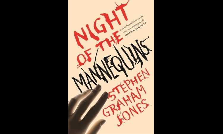 Night Of The Mannequins Stephen Graham Jones Main