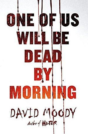 One Of Us Will Be Dead By Morning David Moody Poster