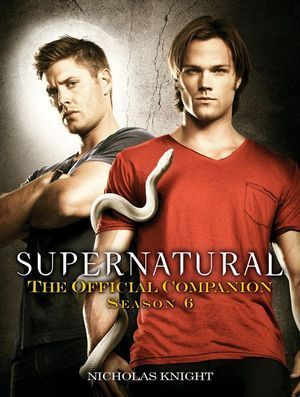 Supernatural The Official Companion Season Six 01