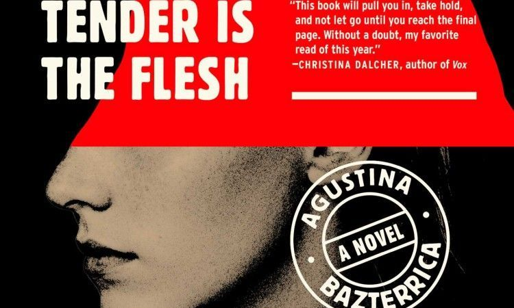 Tender Is The Flesh Agustina Bazterrica Main