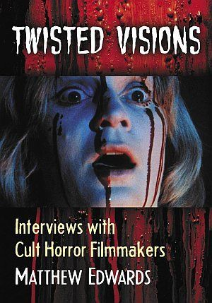Twisted Visions Interviews With Cult Horror Filmmakers Matthew Edwards Poster