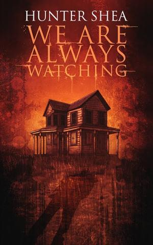 We Are Always Watching Hunter Shea Poster