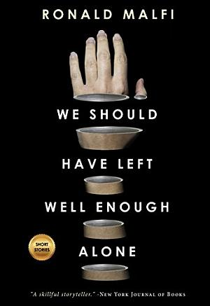 We Should Have Left Well Enough Alone Ronald Malfi Poster
