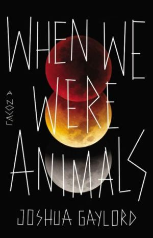 When We Were Animals Joshua Gaylord Poster