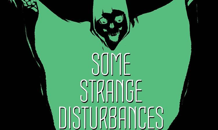 Some Strange Disturbances Main