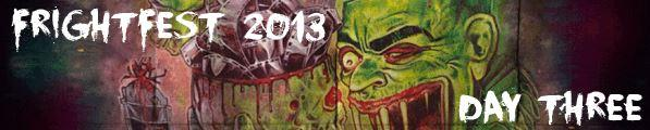 Frightfest 2013 Day 03
