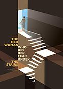 the old woman who hid her fear under the stairs poster