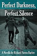 Perfect Darkness Perfect Silence Richard Farren Barber Cover